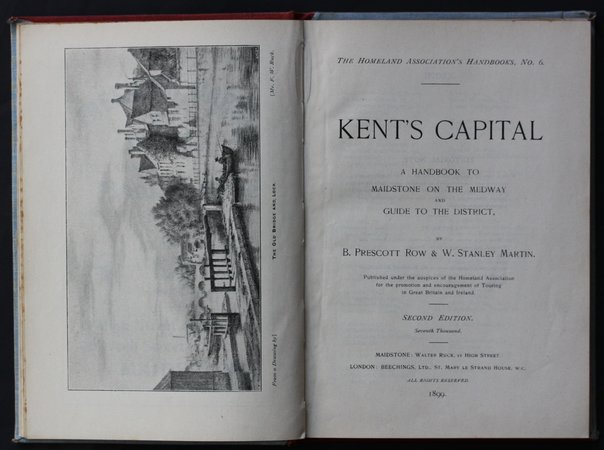 The Homeland Association Handbooks, No. 6.  KENT'S CAPITAL A Handbook to Maidstone on the Medway and Guide to the District.  Second edition.  Seventh Thousand. by ROW, B. Prescott & MARTIN, W. Stanley.