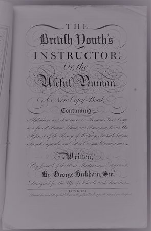 THE BRITISH YOUTH'S INSTRUCTOR : Or, the Useful Penman. A New Copy-Book. Containing Alphabets and Sentences in Round Text, large and small Round Hand, and Running Hand: An abstract of the Theory of Writing, Initial Letters Struck Capitals, and other Curious Decorations. Written, by several of the Best Masters, and Engrav'd by George Bickham Senr. Designed for the Use of schools and Families. by BICKHAM, George.