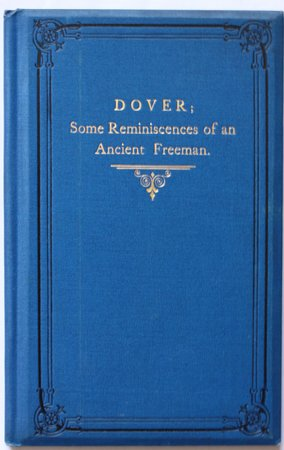 DOVER: (The Ancient Cinque Port.) A reminiscence of its History Past and Present., by an ancient Freeman. Revised edition. by [KEYS, ROBERT P.]