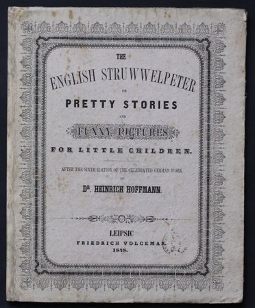 THE ENGLISH STRUWWELPETER or Pretty Stories and Funny Pictures for Little Children. After the sixth edition of the celebrated German work. by HOFFMANN, Dr. Heinrich.