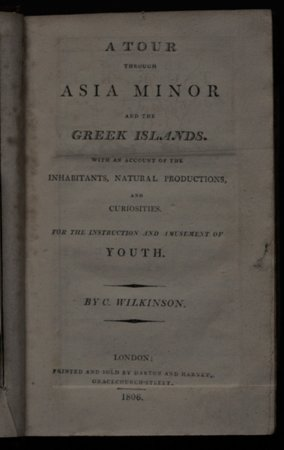 A TOUR THROUGH ASIA MINOR AND THE GREEK ISLANDS. With an account of the inhabitants, natural productions, and curiosities. For the Instruction and Amusement of Youth. By C. Wilkinson. by WILKINSON, C[harles].