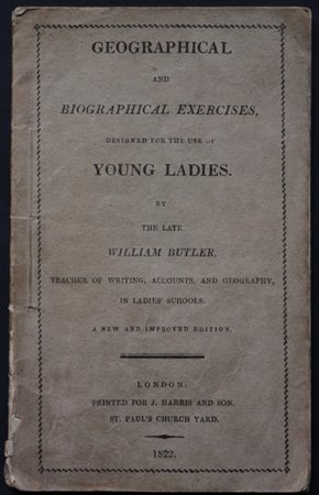 GEOGRAPHICAL AND BIOGRAPHICAL EXERCISES, Designed for the use of Young Ladies.  By the late William Butler, Teacher of Writing, Accounts, and Geography, in Ladies' Schools.  The Twelfth Edition. by BUTLER, William.