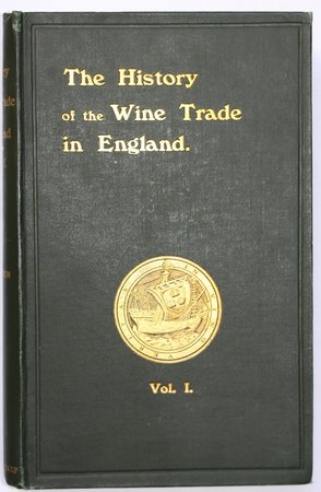 THE HISTORY OF THE WINE TRADE IN ENGLAND. Volume I [of two]: The Rise and progress of the Wine Trade in England from the earliest times to the close of the Fourteenth Century. by SIMON, Andre.