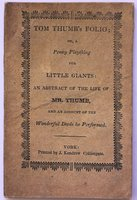 TOM THUMB'S FOLIO; or, a New Penny Plaything, for Little Giants: to which is prefixed, an abstract of the Life of Mr. Thumb, and an historical account of the Wonderful Deeds he Performed.