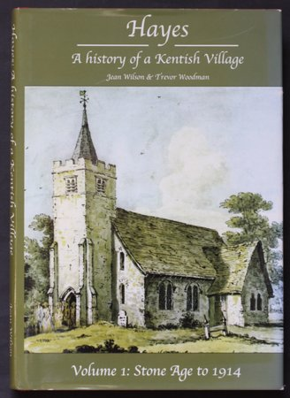 HAYES A History of a Kentish Village. by WILSON, Jean. and WOODMAN, Trevor.