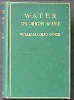 WATER ITS ORIGIN AND USE. Illustrations of Mountains and Glacier Scenery from the original pictures of Mrs Aubrey le Blond (Mrs Main). by COLES-FINCH, William.