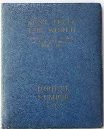 KENT TELLS THE WORLD. Published by the Association of Men of Kent and Kentish Men. Jubilee Number 1935.