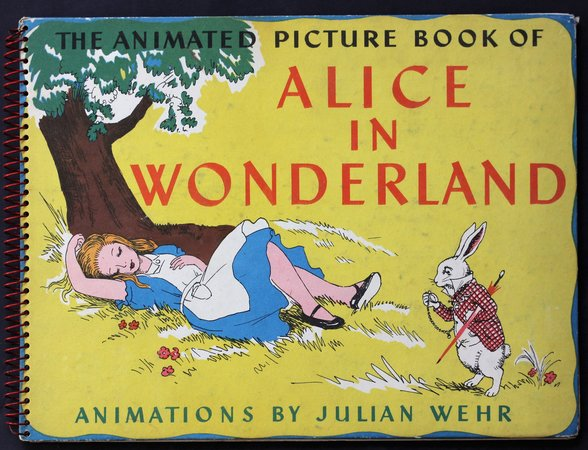 The Animated Picture Book of ALICE IN WONDERLAND. Illustrated and animated by Julian Wehr. by WEIR, Julian.