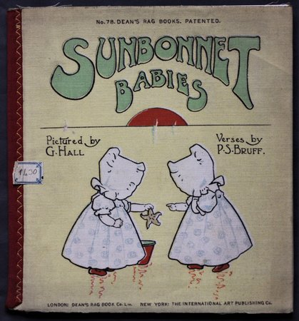 SUNBONNET BABIES. Pictures by G. Hall. Verses by P. S. Bruff. No. 78. Dean's 2/6 Patent Rag Books Series 4. by Bruff, P. S.