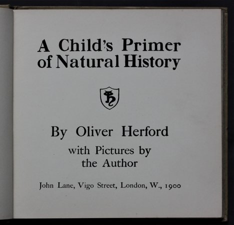 A CHILD'S PRIMER OF NATURAL HISTORY. By Oliver Herford with Pictures by the Author. by HERFORD, Oliver.