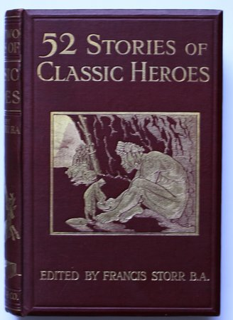 52 STORIES OF CLASSIC HEROES with contributions by Hope Moncrieff, Mrs. Guy E. Lloyd, M. Mostyn Bird, H. P. Maskell, and the Editor. Edited by Francis Storr. With illustrations by Frank C. Papé. by STORR, Francis.