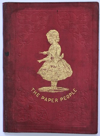 """THE ORIGIN, RISE, AND PROGRESS OF THE PAPER PEOPLE, for My Little friends, By Jane Williams, (YSGAFELL.) Author of """"The Life of Carnhuanawc,"""" """"Bêdd Gelert,"""" &c. With illustrations by Lady Hall of Llanover. by WILLIAMS, Jane. (YSGAFELL.)"""
