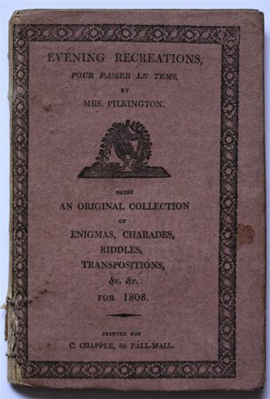 EVENING RECREATIONS, Pour Passer Le Tems, or An Original Collection of Enigmas, Charades, Riddles, Transpositions, &c. &c. for 1808. By Mrs Pilkington. by PILKINGTON, Mrs. (Mary).