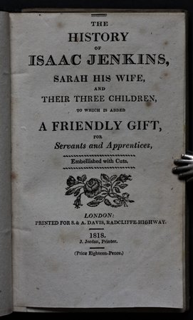 THE HISTORY OF ISAAC JENKINS, Sarah his Wife, and their three children, to which is added A Friendly Gift for Servants and Apprentices. Embellished with cuts. (Price Eighteen-Pence.) by [BEDDOES, Thomas]