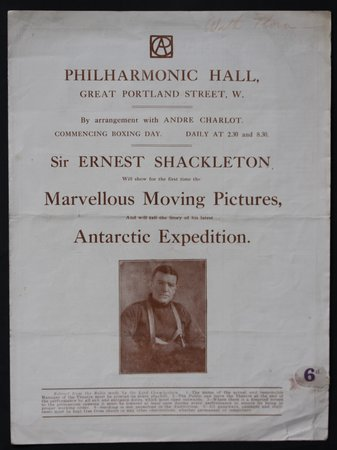 PHILHARMONIC HALL, Great Portland Street, W. By Arrangement with ANDRE CHARLOT Commencing daily at 2:30 & 8.30. SIR ERNEST SHACKLETON will show for the first time Marvellous Moving Pictures, and tell the story of his latest Antarctic Expedition. by Shackleton, Sir Ernest. [Endurance Expedition].