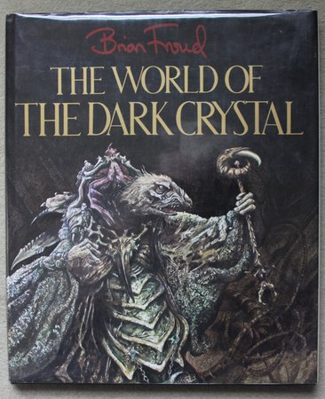 THE WORLD OF THE DARK CRYSTAL. by FROUD, Brian.