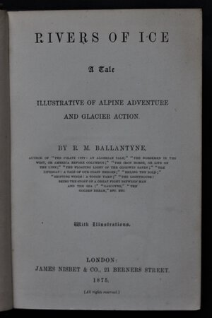 RIVERS OF ICE A Tale illustrative of Alpine Adventure and Glacier Action. With Illustrations. by BALLANTYNE, R[obert] M[ichael].