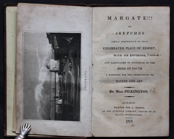 MARGATE!!! Or Sketches amply Descriptive of that celebrated place of residence, with its environs, and calculated to inculcate in the minds of youth a fondness for the productions of nature and art. By Mrs. Pilkington. by PILKINGTON, Mrs. (Mary).