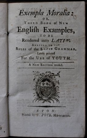 Exempla Moralia: or Third Book of New English Examples, to be Rendered into Latin, Adapted to the Rules of the Latin Grammar, Lately printed For the Use of Youth. A New Edition revised.