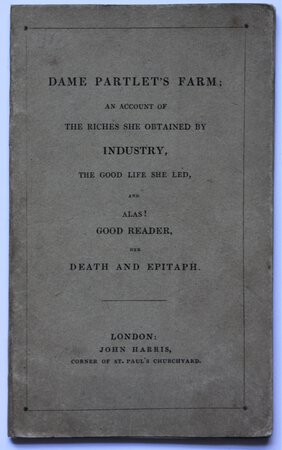 DAME PARTLET'S FARM; An account of the riches she obtained by industry, the good life she led, and alas! Good reader, her death and epitaph.