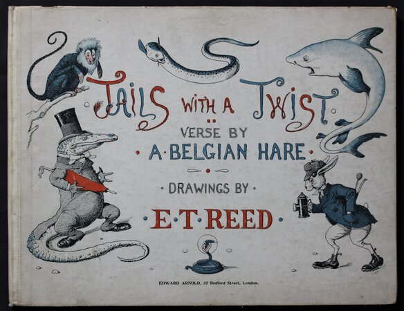 "TAILS WITH A TWIST. The Verses by ""Belgian Hare."" The Pictures by E. T. Reed. by [DOUGLAS, Lord Alfred.]"
