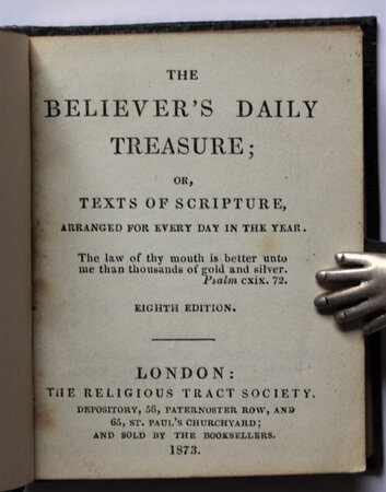 THE BELIEVER'S DAILY TREASURY; or, Texts of Scripture, arranged for every day in the year. Eighth edition.