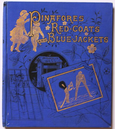 PINAFORES, RED COATS, BLUE JACKETS. A Nursery Toy Book.