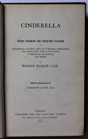 CINDERELLA. Three hundred and forty-five Variants of Cinderella, Catskin, and Cap O'Rushes, abstracted and tabulated, with a discussion of mediaeval analogues and notes by Marian Roalfe Cox. With an Introduction by Andrew Lang, M.A. by COX, MARIAN Roalfe.