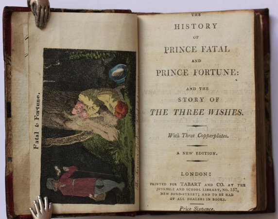THE HISTORY OF PRINCE FATAL AND PRINCE FORTUNE: and the story of The Three Wishes. With Three Copperplates. A New Edition. Price Sixpence. by [LE PRINCE DE BEAUMONT, Jeanne Marie.] [LE PRINCE DE BEAUMONT, Jeanne Marie.] THE HISTORY OF PRINCE FATAL AND PRINCE FORTUNE: and the story of The Three Wishes. With Three Copperplates. A New Edition. Tabart & Co. Price Sixpence. No date. (1804.) 27, [3 ad's] pages. 3 hand-coloured engravings. Repair to frontispiece; date cropped from title; trimmed very close in places, else a very good copy. Moon 96(1) NOURJAHAD, or The Folly of Unreasonable Wishes, an Eastern Tale. With Three Engravings. Tabart & Co. Price Sixpence. 1805. 36 pages. 3 hand-coloured engravings. First edition. Some spotting; else very good. Moon 114(1). [JOHNSON, Richard.] THE SEVEN CHAMPIONS OF CHRISTENDOM: A Tale For The Nursery. With Three Copperplates. A new edition. Tabart and Co. Price Sixpence. Circa 1804. 44 pages. Three hand-coloured engravings. Date and price cropped; trimmed very close in places; else very good. [Moon 76(1). THE HISTORY OF TOM THUMB: Tales for the Nursery. With Three Copperplates. Tabart and Co. Price Sixpence. 1804. 32 pages. 2 of 3 hand-coloured engravings. else very good. Moon 66, but this 'New edition' 1804, not located. The four titles bound together without wrappers in contemporary half red morocco gilt. Ownership inscription of Priscilla Feilden 1807. [15027] £1800. 00.