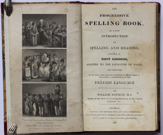 THE PROGRESSIVE SPELLING BOOK, or, a new introduction to spelling and reading, arranged in easy lessons, adapted to the capacities of youth, and calculated in an easy and pleasing manner to assist them in attaining a knowledge of the English Language. By William Enfield, M. A. Author of the New pronouncing Dictionary of the English Language, &c. by ENFIELD, William.