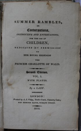 SUMMER RAMBLES, or Conversations, Instructive and Entertaining, for the use of Children, Dedicated (by permission) to Her Royal Highness the Princess Charlotte of Wales. Second edition. With plates. By a Lady. by [SANDHAM, Elizabeth.]