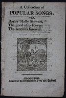 A COLLECTION OF POPULAR SONGS: viz Bonny Mally Stewart, The good ship Rover, The recruit's farewell.