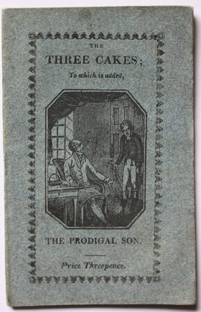 THE THREE CAKES: or, the Generous Youth. To which is added, The Prodigal Doubly Punished. Embellished with 16 fine Engravings on wood.