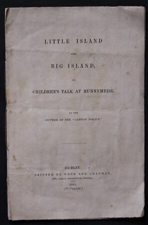 """LITTLE ISLAND AND BIG ISLAND, or Children's Talk at Runnymede. By the Author of the """"Canton Police."""" by [HENRY, James.]"""