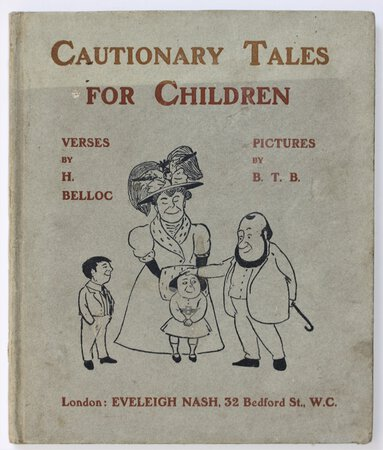 CAUTIONARY TALES FOR CHILDREN. Verses by H. Belloc. Pictures by B. T. B. by BELLOC, H[ilaire].