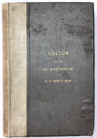 SOME ACCOUNT OF COLTON and of the DE WASTENEY'S FAMILY. To all who are interested in the Parish of Colton, Staffordshire, this attempt to throw light on its history is inscribed. [Printed for private circulation.] by PARKER, F. P.