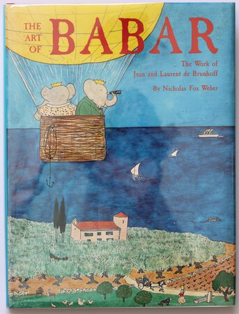 THE ART OF BABAR. The Work of Jean and Laurant de Brunhoff. by WEBER, Nicholas Fox.