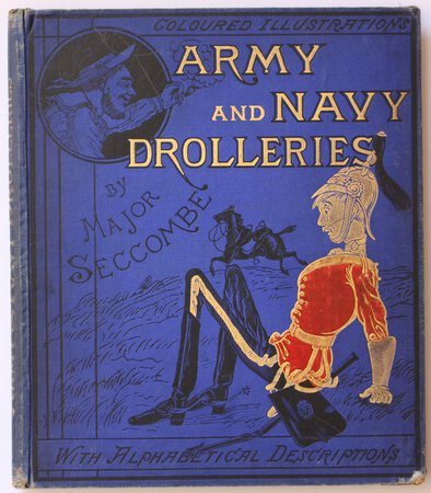 ARMY AND NAVY DROLLERIES. By Captain Seccombe. With Alphabetical Descriptions, and Illustrations from Designs by the Author. Printed in Colours by Kronheim. by SECCOMBE, Captain.