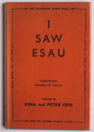 I SAW ESAU. Traditional Rhymes of Youth. by OPIE, Iona and Peter.