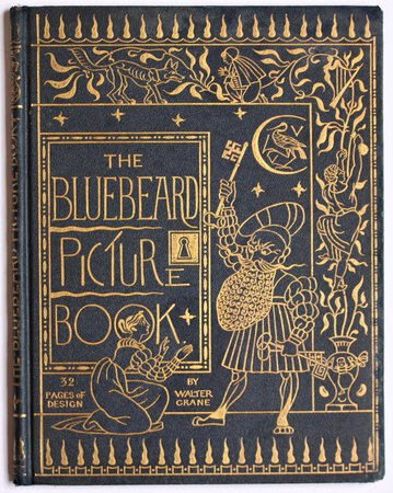 THE BLUEBEARD PICTURE BOOK. Containing Blue Beard. Little Red Riding Hood. Jack and the Beanstalk. The Sleeping Beauty. With thirty-two pages of pictures by Walter Crane, printed in colours by Edmund Evans. by CRANE, Walter.