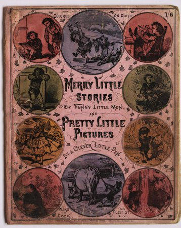 MERRY LITTLE STORIES OF funny Little Men; with pretty little pictures by a Clever Little Pen.