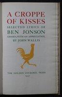 A CROPPE OF KISSES Selected lyrics of Ben Jonson chosen, with an appreciation by John Wallis. by JONSON, Ben.