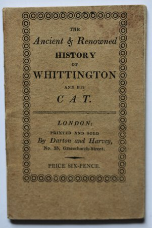 THE ANCIENT AND RENOWNED HISTORY OF WHITTINGTON AND HIS CAT. Revised and enlarged, for the amusement of all good little Children.