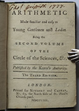 ARITHMETIC Made familiar and easy to Young Gentlemen and Ladies. Being the second volume of the Circle of the Sciences, &c. The Third edition.