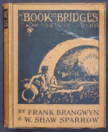 A BOOK OF BRIDGES. by BRANGWYN, Frank, A.R.A. and SPARROW, Walter Shaw.