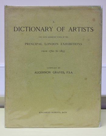 A DICTIONARY OF ARTISTS WHO HAVE EXHIBITED WORKS IN THE PRINCIPAL LONDON EXHIBITIONS FROM 1760 TO 1893. Third Edition with Additions and Corrections. by GRAVES, Algernon [Compiler]