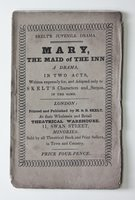 Skelt's Juvenile Drama. MARY, THE MAID OF THE INN A Drama, In Two Acts. written expressly for, and adapted only to Skelt's Characters & Scenes in the same.