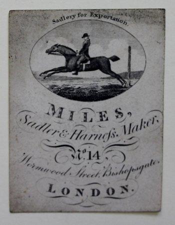 Trade card for Miles, Sadler & Harness Maker, Wormwood Street, Bishopsgate, London.