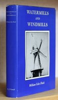 WATERMILLS AND WINDMILLS. A Historical Survey of their Rise, Decline and Fall as Portrayed by those of Kent. by FINCH, William Coles.