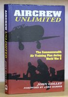 AIRCREW UNLIMITED. The Commonwealth Air Training Plan during World War 2. Foreword by Lord Barber. by GOLLEY, John.